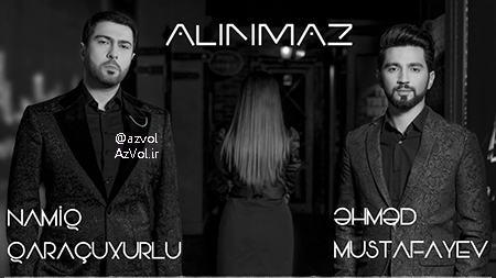 دانلود آهنگ آذربایجانی جدید Namiq Qaraçuxurlu ft Ahmed Mustafayev به نام Alinmaz